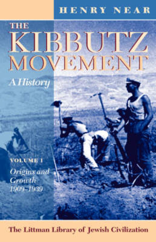 The Kibbutz Movement: A History, Origins and Growth, 1909-1939 v. 1