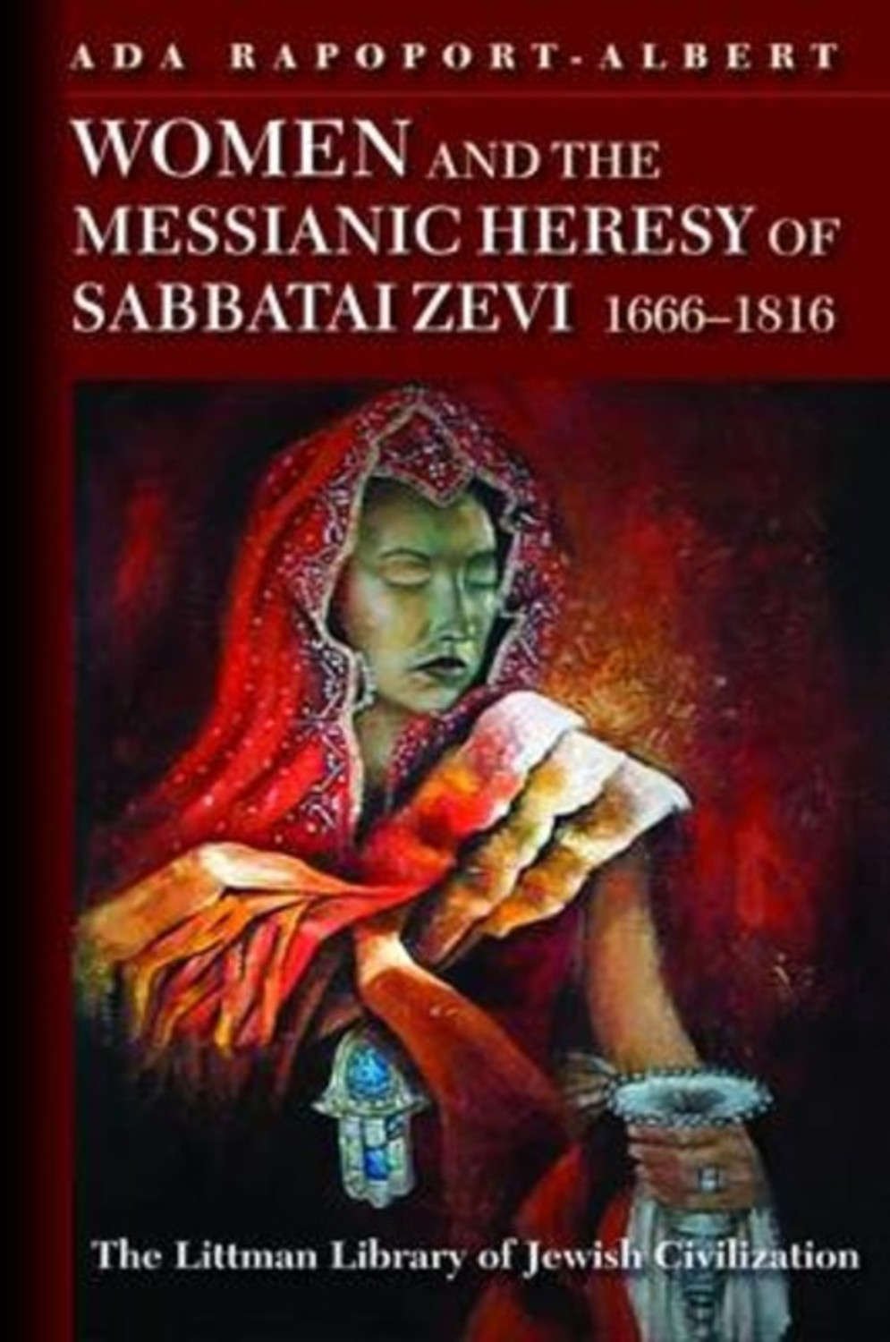 Women and the Messianic Heresy of Sabbatai Zevi, 1666 - 1816