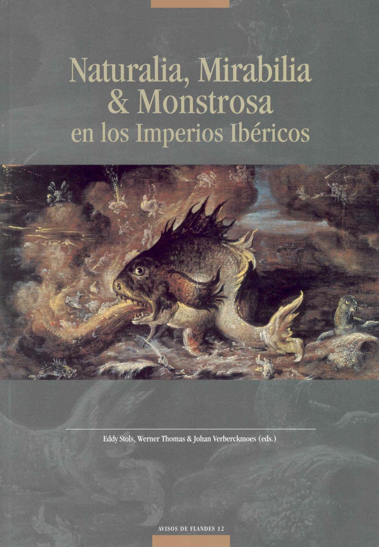 Naturalia, Mirabilia & Monstrosa en los Imperios Ibéricos