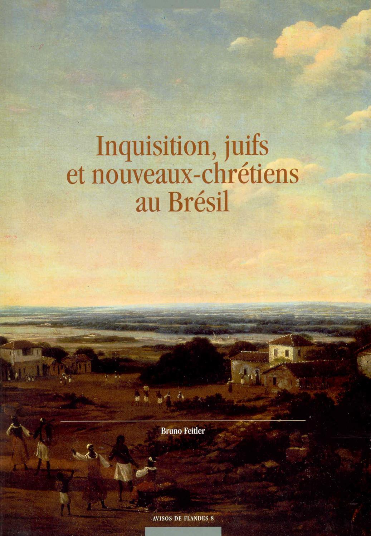 Inquisition, juifs et nouveaux-chrétiens en Brésil