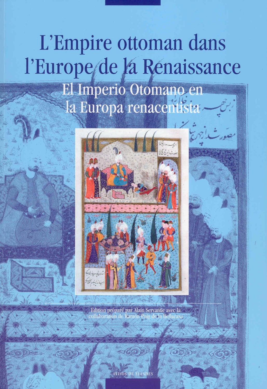 L' Empire ottoman dans l'Europe de la Renaissance / El Imperio Otomano en la Europa renacentista