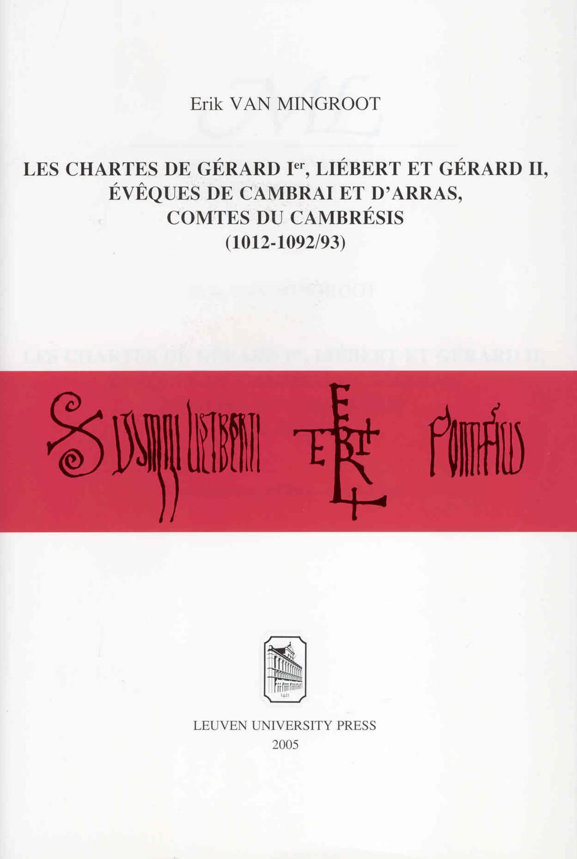 Les chartes de Gérard Ier, Liébert et Gérard II, évêques de Cambrai et d'Arras, comtes du Cambrésis (1012-1092/93)