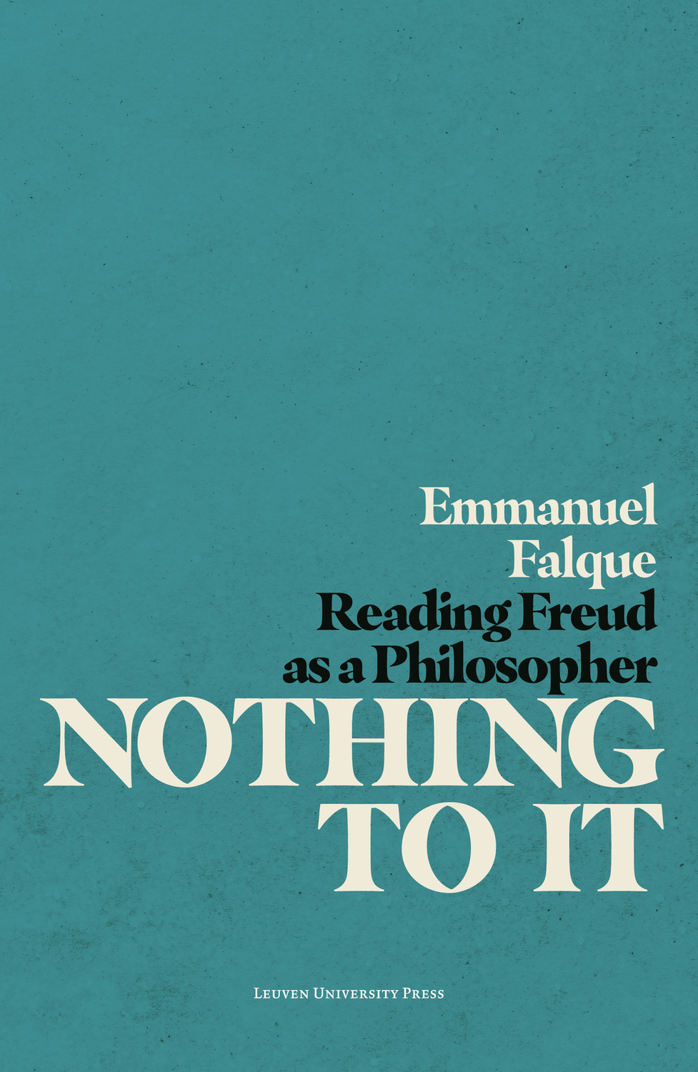 Nothing to It: Reading Freud as a Philosopher Couverture du livre